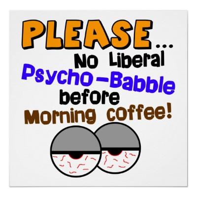 No_liberal_psycho_babble_poster-r1f495bf929f24157a6e83a232f762637_2f1t_400